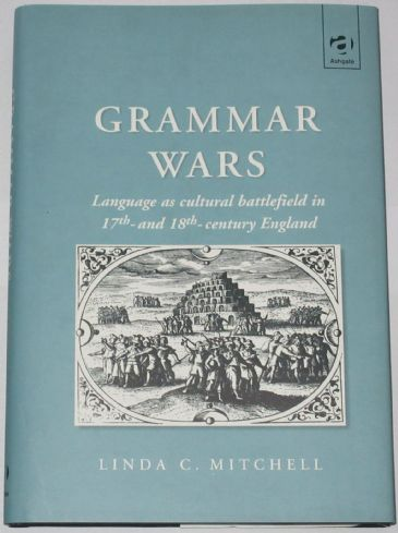 Grammar Wars - Language as Cultural Battlefield in 17th and 18th Century England, by Linda Mitchell